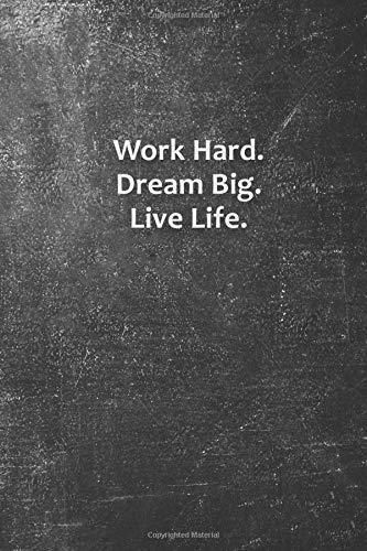 Work Hard Dream Big Live Life Inspirational Life Quote Blank Lined Notebook Johnson Abigail 9781794416840 Amazon Com Books