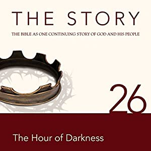 The Story, NIV: Chapter 26 - The Hour of Darkness (Dramatized) Audiobook