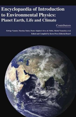 Encyclopaedia of Introduction to Environmental Physics: Planet Earth, Life and Climate (4 Volumes) PDF