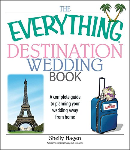 The Everything Destination Wedding Book: A Complete Guide to Planning Your Wedding Away from Home (Everything®)