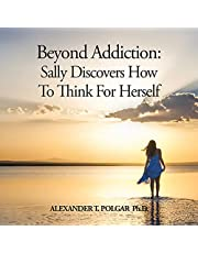 Beyond Addiction: Sally Discovers How to Think for Herself