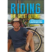Riding the great beyond: A solo bicycle journey through the Americas from Alaska to Argentina