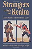 Strangers Within the Realm: Cultural Margins of the First British Empire (Published by the Omohundro Institute of Early American History and Culture and the University of North Carolina Press)