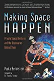 img - for Making Space Happen: Private Space Ventures and the Visionaries Behind Them book / textbook / text book