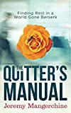 The Quitter's Manual: Finding Rest in a World Gone Berserk