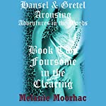 Foursome in the Clearing: Hansel and Gretel Arousing, Book 7 | Melanie Moorhac