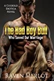 The Bad Boy Bull Who Saved Our Marriage: A Cuckold Erotica Novel