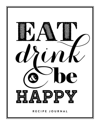 "Recipe Journal: Eat, Drink and Be Happy: Blank Recipe Book, 8""x10"", accommodates 100 recipes (Blank Cookbooks) by Daily Journal"