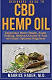 #10: Beginners Guide to CBD Hemp Oil: Experience Better Health, Faster Healing, Reduced Anxiety & Pain and Enjoy Optimum Happiness