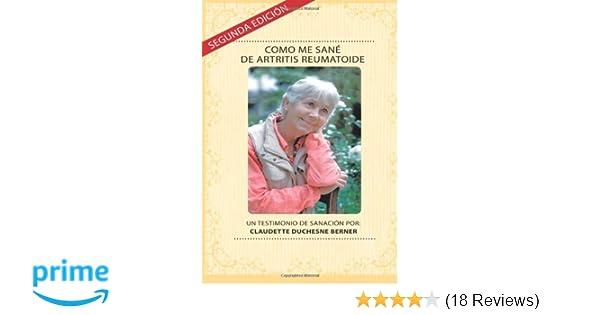 Como Me Sané De Artritis Reumatoide: Un testimonio de sanación por: Claudette Duchesne Berner (Volume 2) (Spanish Edition): Claudette Duchesne Berner: ...