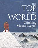 The Top of the World: Climbing Mount Everest