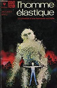 L'homme élastique, la création d'une humanité nouvelle par Jacques Spitz