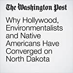 Why Hollywood, Environmentalists and Native Americans Have Converged on North Dakota | Steven Mufson
