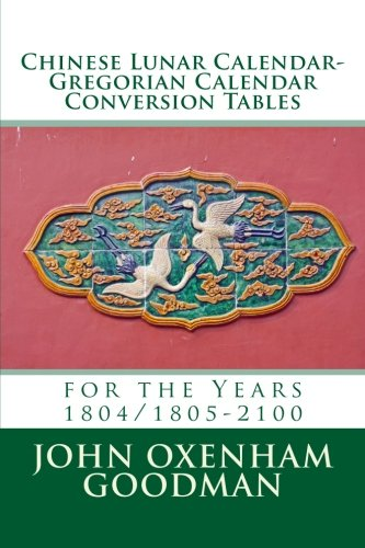 Chinese Lunar Calendar-Gregorian Calendar Conversion Tables: for the Years 1804/1805-2100 ()