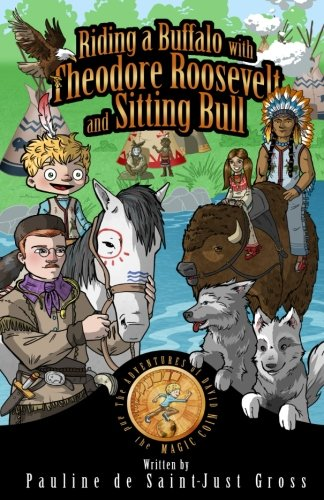 Download Riding a Buffalo with Theodore Roosevelt and Sitting Bull: The Adventures of Little David and the Magic Coin (The America Series) (Volume 1) PDF