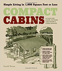 Ordinaire Compact Cabins: Simple Living In 1000 Square Feet Or Less: Gerald Rowan:  9781603424622: Amazon.com: Books