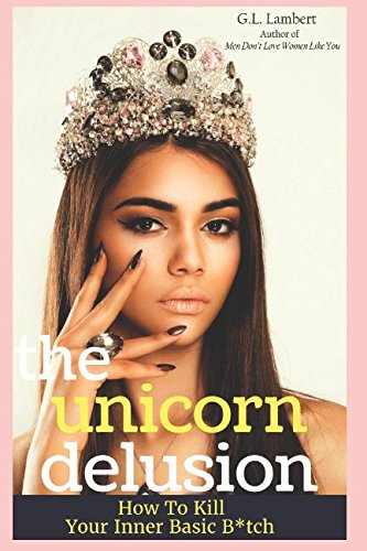 The Unicorn Delusion: How To Kill Your Inner Basic B by Viceroy Publishing