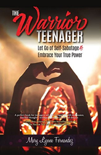 The Warrior Teenager: Let Go of Self-Sabotage & Embrace Your True Power by [Fernandez, Mary Lynne]