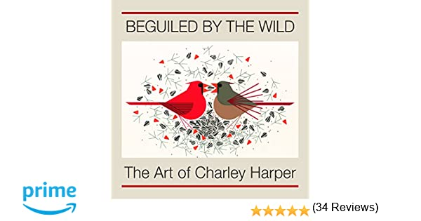Beguiled by the Wild: The Art of Charley Harper: Charley Harper ...