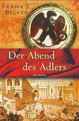 Der Abend des Adlers: Historischer Roman