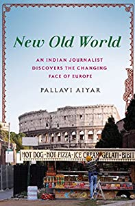 Old World: An Indian Journalist Discovers the Changing Face of Europe from St. Martin's Press