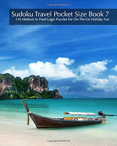 Download Sudoku Travel Pocket Size Book 7 - 120 Medium to Hard Logic Puzzles For On-The-Go Holiday Fun (Volume 7) ebook