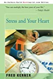 Stress and Your Heart, Fred Kerner, 0595003354