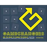 Gamechangers: Creating Innovative Strategies for Business and Brands; New Approaches to Strategy, Innovation and Marketing