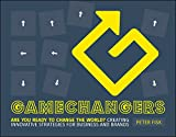 Gamechangers - Creating Innovative Strategies forBusiness and Brands; Lessons in Innovation fromThose Winning the Game