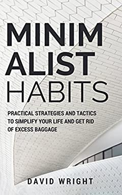 Minimalist Habits: Practical Strategies and Tactics to Simplify Your Life and Get Rid of Excess Baggage (Decluttering, Organizing, Mindfulness, Happiness, Stress-free Living) (Minimalist Living)