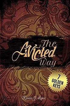 The Avicted Way: 7 Golden Keys by [Lopez, Romeo J.]
