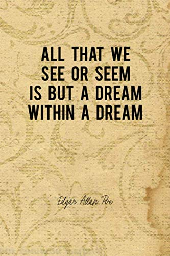 All That We See Or Seem Is But A Dream Within A Dream: Edgar Allan Poe Notebook Journal Composition Blank Lined Diary Notepad 120 Pages Paperback