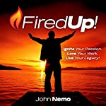 Fired Up!: Ignite Your Passion. Love Your Work. Live Your Legacy! | John Nemo
