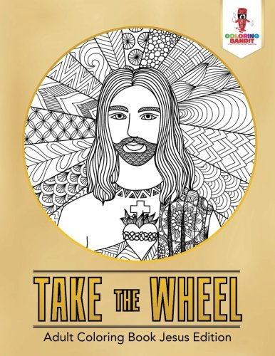 Color Wheel Activity - Take the Wheel : Adult Coloring Book Jesus Edition