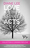 Collection 2 - Looking for Love: Essays on courage for fearless and fabulous living: (Love & Other Brave Acts series)