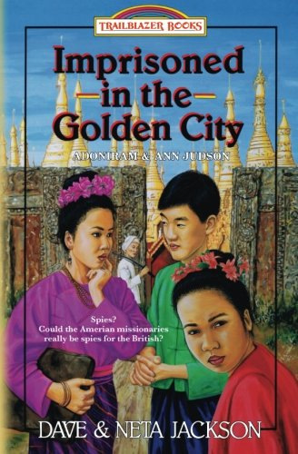 Imprisoned in the Golden City: Introducing Adoniram and Ann Judson (Trailblazer Books) (Volume 8)