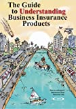 The Guide to Understanding Business Insurance Products: How to safeguard businesses from financial risk.