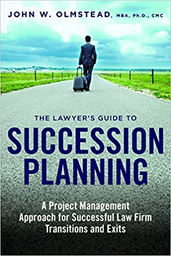 A Project Management Approach for Successful Law Firm Transitions and Exits The Lawyers Guide to Succession Planning