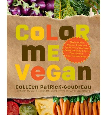 Color Me Vegan: Maximize Your Nutrient Intake and Optimize Your Health by Eating Antioxidant Rich, Fiber Packed, Color Intense Meals (Paperback) By (author) Colleen - Vegan Me Color