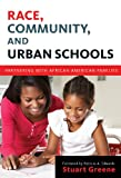 Race, Community, and Urban Schools: Partnering with African American Families (Language & Literacy), Stuart Greene, 080775465X