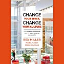 Change Your Space, Change Your Culture: How Engaging Workspaces Lead to Transformation and Growth Audiobook by Rex Miller, Mabel Casey, Mark Konchar Narrated by Graham Halstead