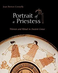 Portrait of a Priestess: Women and Ritual in Ancient Greece by Joan Breton Connelly (2009-10-04)