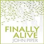 Finally Alive   John Piper