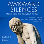 Awkward Silences and How to Prevent Them: 25 Tactics to Engage, Captivate, and Always Know What to Say | Patrick King