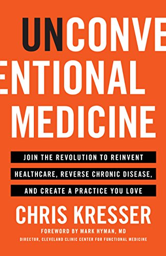 Unconventional Medicine: Join the Revolution to Reinvent Healthcare, Reverse Chronic Disease, and Create a Practice You Love cover