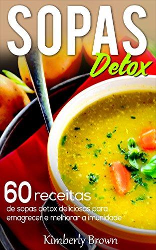 Sopas Detox: 60 receitas de sopas detox deliciosas para emagrecer e melhorar a imunidade (Portuguese Edition)