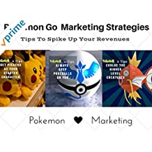 Pokemon Go Marketing Strategies - Spike Up Your Revenues