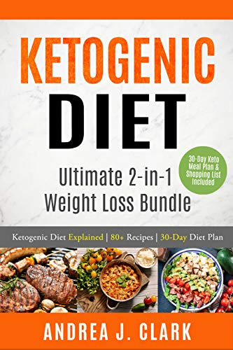Ketogenic Diet: Ultimate 2-in-1 Weight Loss Bundle by Andrea J. Clark