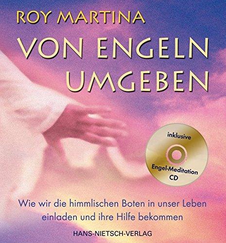 Von Engeln umgeben: Wie wir die himmlischen Boten in unser Leben einladen und ihre Hilfe bekommen