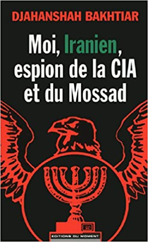 Moi, Iranien, espion de la CIA et du Mossad - Bakhtiar Djahanshah